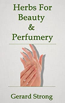 Herbs For Beauty & Perfumery (The Herb Books Book 3) (English Edition) von [Strong, Gerard]