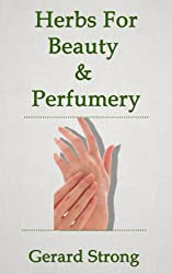 Herbs For Beauty & Perfumery (The Herb Books Book 3) (English Edition)