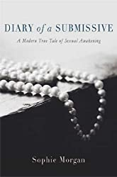 Diary of a Submissive: A Modern True Tale of Sexual Awakening by Sophie Morgan (2012-09-04)
