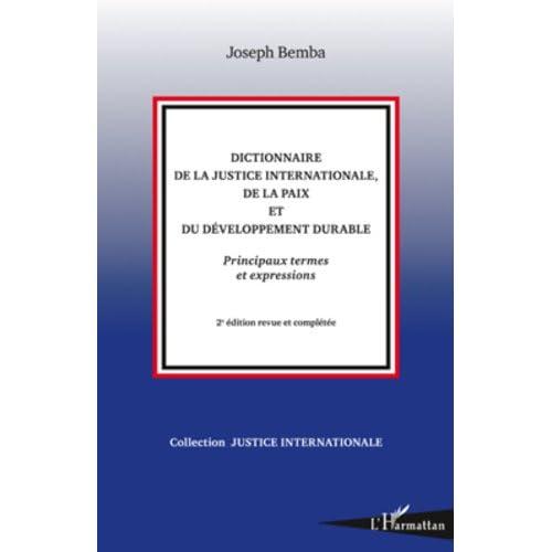 Dictionnaire de la justice internationale, de la paix et du développement durable: Principaux termes et expressions - (2e édition revue et complétée)