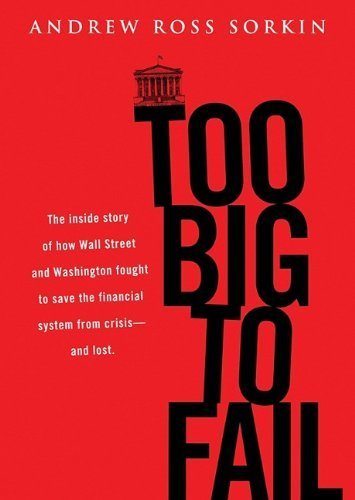 Too Big to Fail: The Inside Story of How Wall Street and Washington Fought to Save the Financial System from Crisis -- And Themselves by Andrew Ross Sorkin (2009-10-20)
