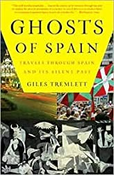 Ghosts of Spain: Travels Through Spain and Its Silent Past: Written by Giles Tremlett, 2008 Edition, (Reprint) Publisher: Walker & Company [Paperback]