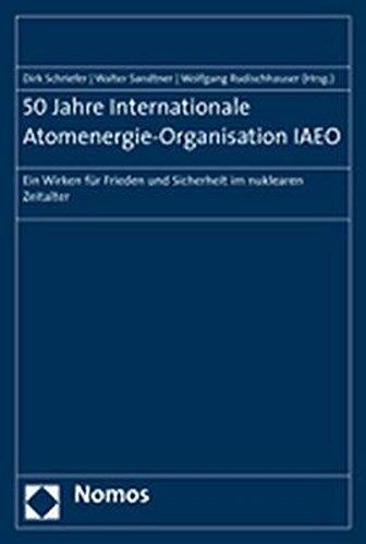50 Jahre Internationale Atomenergie-Organisation IAEO: Ein Wirken für Frieden und Sicherheit im nuklearen Zeitalter