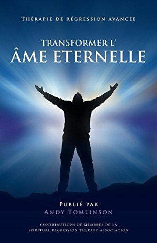 Transformer l'Âme Eternelle - Thérapie de Régression Avancée par Andy Tomlinson