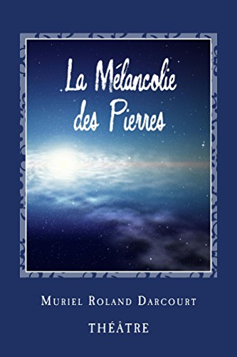 La Mélancolie des Pierres: Théâtre