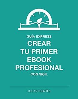 Crear tu primer ebook profesional con Sigil eBook: Fuentes, Lucas ...