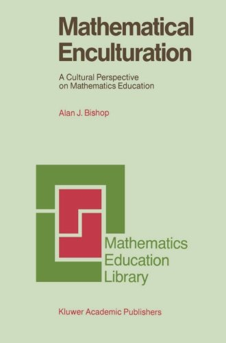 Mathematical Enculturation: A Cultural Perspective on Mathematics Education (Mathematics Education Library) por Alan Bishop