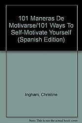 101 Maneras De Motivarse/101 Ways To Self-Motivate Yourself