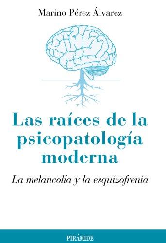 Las raíces de la psicopatología moderna: La melancolía y la esquizofrenia (Psicología) por Marino Pérez Álvarez