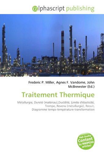 Traitement Thermique: Métallurgie, Dureté (matériau),Ductilité, Limite d'élasticité, Trempe, Revenu (métallurgie), Recuit, Diagramme temps-température-transformation