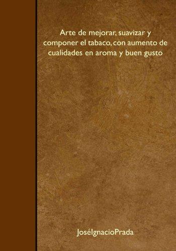 Arte de mejorar, suavizar y componer el tabaco, con aumento de cualidades en aroma y buen gusto