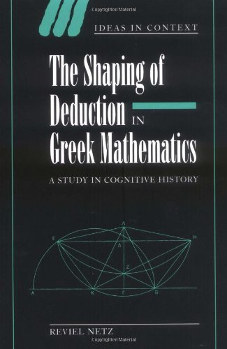 Shaping Deduction Greek Mathematics: A Study in Cognitive History (Ideas in Context) by Netz (2008-01-12)