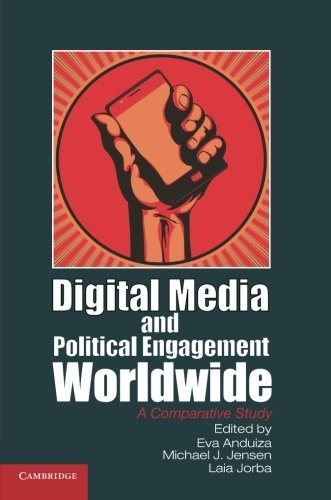 Digital Media and Political Engagement Worldwide: A Comparative Study (Communication, Society and Politics) by Professor Eva Anduiza (Editor), Dr Michael James Jensen (Editor), Dr Laia Jorba (Editor) (29-Jun-2012) Paperback