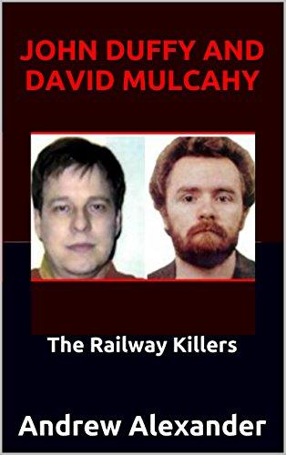 John Duffy and David Mulcahy: The Railway Killers (True Crimes Series Book 46)