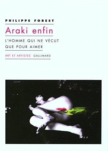 Araki enfin: L'homme qui ne vécut que pour aimer par Philippe Forest