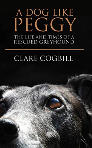 A Dog Like Peggy: The Life and Times of a Rescued Greyhound (English Edition)