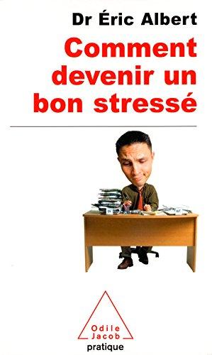 Comment devenir un bon stressé (SANTE BIEN-ETRE) par Éric Albert