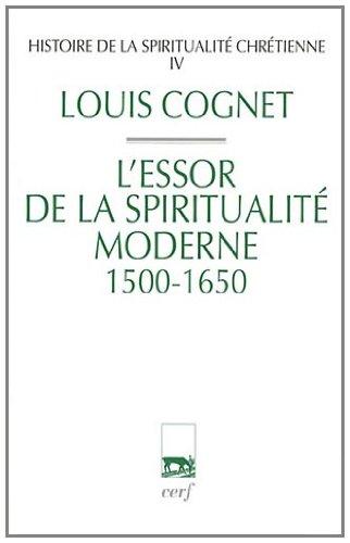 Histoire de la spiritualité chrétienne : Tome 4, L'essor de la spiritualité chrétienne (1500-1650) par Louis Cognet