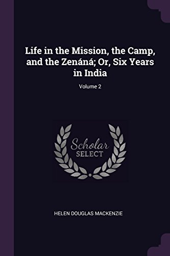 Life in the Mission, the Camp, and the Zenáná; Or, Six Years in India; Volume 2