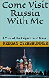 Come Visit Russia With Me: A Tour of the Largest Land Mass (English Edition)