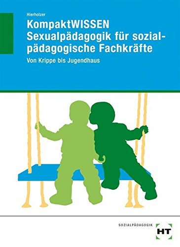 KompaktWISSEN Sexualpädagogik für sozialpädagogische Fachkräfte: Von Krippe bis Jugendhaus