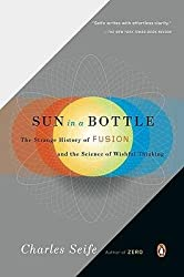 By Seife, Charles ( Author ) [ Sun in a Bottle: The Strange History of Fusion and the Science of Wishful Thinking By Oct-2009 Paperback