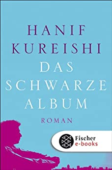 Das schwarze Album: Roman von [Kureishi, Hanif]