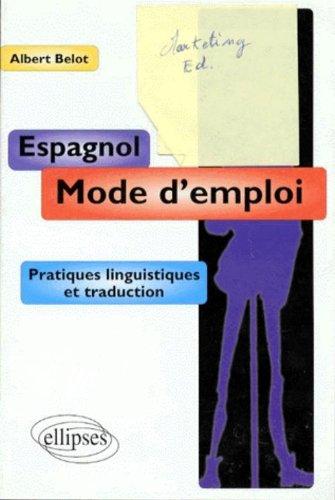 Espagnol mode d'emploi: Pratiques linguistiques et traduction par Albert Belot