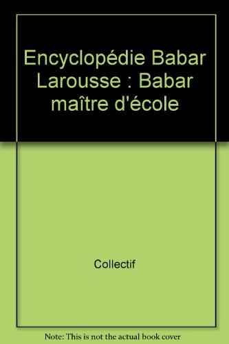 Encyclopédie Babar Larousse : Babar maître d'école par Collectif
