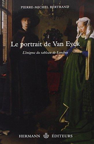 Le portrait de Van Eyck : L'énigme du tableau de Londres par Pierre-Michel Bertrand