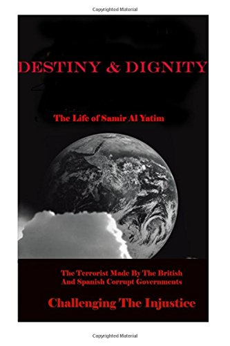 Destiny & Dignity. The Life of Samir Al Yatim: Fighting The Injustice