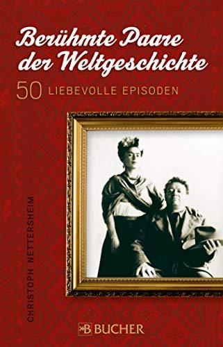 Berühmte Paare der Weltgeschichte: Chronik und Portraits in 50 liebevollen Episoden: Portraits und Biographien wichtiger Paare, die Menschen bewegten und ... Jackie Kennedy, Jean-Paul Sartre und Si...