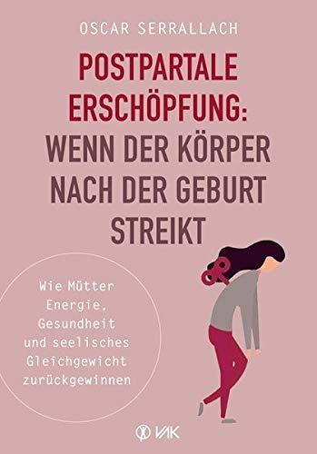 Postpartale Erschöpfung: Wenn der Körper nach der Geburt streikt: Wie Mütter Energie, Gesundheit und seelisches Gleichgewicht zurückgewinnen