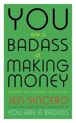 You Are a Badass at Making Money: Master the Mindset of Wealth par Jen Sincero