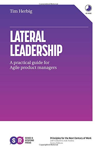 Lateral Leadership: A Practical Guide for Agile Product Managers por Tim Herbig