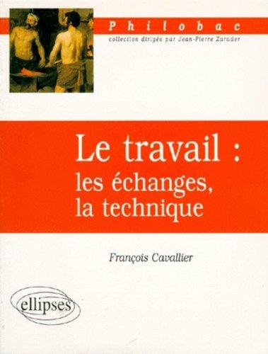 Le travail. : Les échanges, la technique par François Cavallier