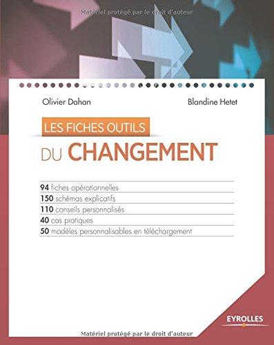 Les fiches outils : Du changement, 94 fiches opérationnelles, 150 schémas explicatifs, 110 conseils personnalisés, 40 cas pratiques, 50 modèles personnalisables sur CD-Rom par Blandine Hetet