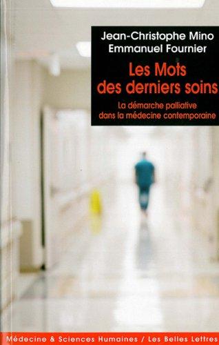 Les Mots des derniers soins: La dmarche palliative dans la mdecine contemporaine