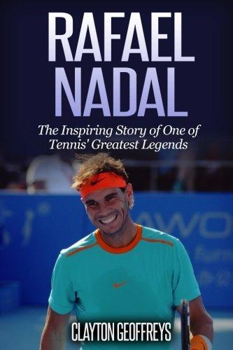 Rafael Nadal: The Inspiring Story of One of Tennis' Greatest Legends (Tennis Biography Books) por Clayton Geoffreys