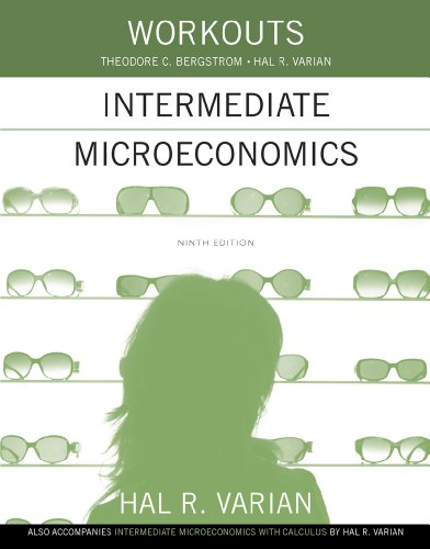 Workouts in Intermediate Microeconomics: For Intermediate Microeconomics and Intermediate Microeconomics with Calculus, Ninth Edition por Hal R. Varian