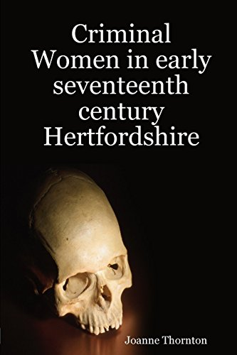 Criminal Women in Early Seventeenth Century Hertfordshire by Joanne Thornton (3-Aug-2014) Paperback