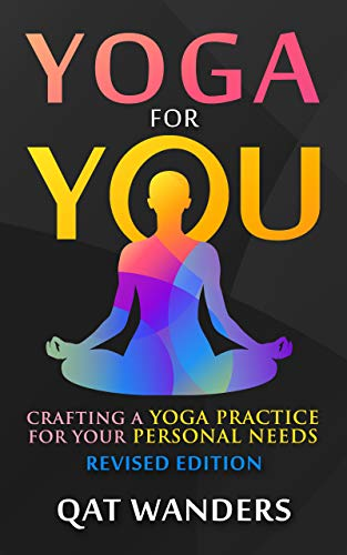 Yoga for You: Crafting A Yoga Practice For Your Personal ...