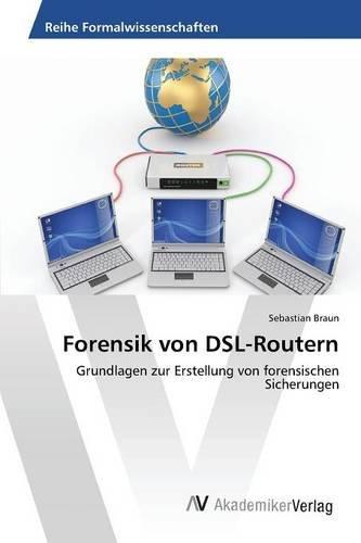 Forensik von DSL-Routern: Grundlagen zur Erstellung von forensischen Sicherungen