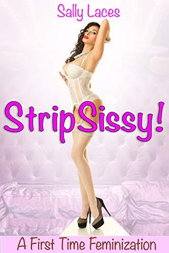 Strip Sissy: Feminization, Crossdressing (English Edition) -
