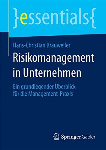 Risikomanagement in Unternehmen: Ein grundlegender Überblick für die Management-Praxis (essentials)