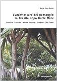 L'architettura del paesaggio in Brasile dopo Burle Marx. Brasilia, Curitiba, Rio de Janeiro, Salvador, Sao Paulo