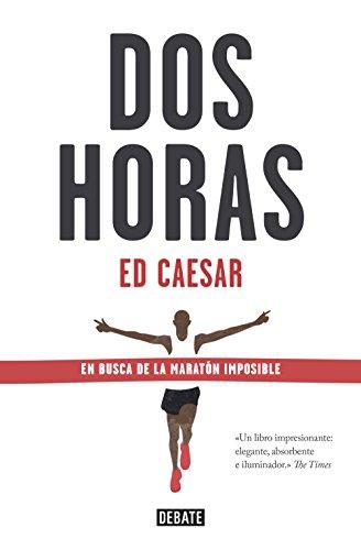 Dos horas: En busca de la maratón imposible por Ed Caesar
