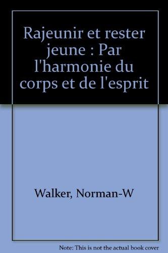 Rajeunir et rester jeune : Par l'harmonie du corps et de l'esprit par Norman Walker