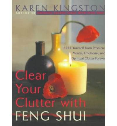 Clear Your Clutter with Feng Shui (More Crystals and New Age) Kingston, Karen ( Author ) May-04-1999 Paperback