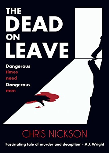 The Dead on Leave: Dangerous times need dangerous men by [Nickson, Chris]
